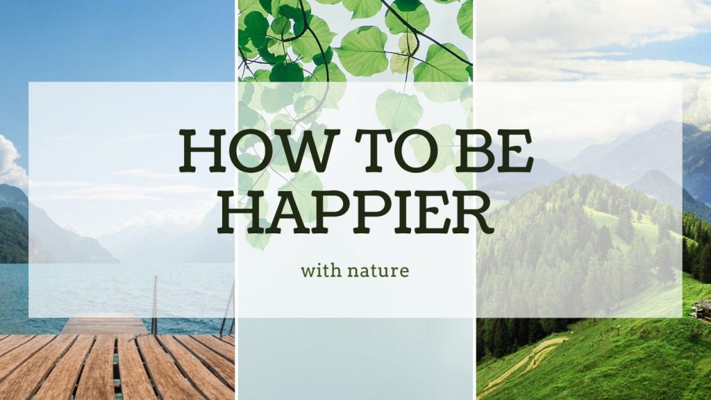 How to be happier with nature