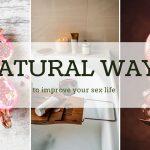 Natural ways to improve your sex life
